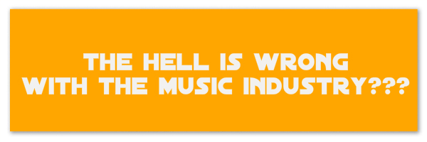 "Image of a yellow banner with text ""the hell is wrong with the music industry???"""