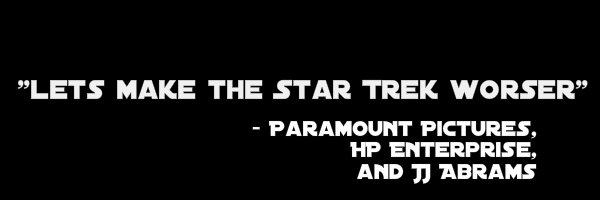 "Image with text ""Lets make the star trek worser"" Facetiously quoting Paramount pictures, HP Enterprise, and JJ Abrams."