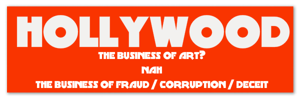 <em>Hollywood?! Corruption?!? Fraud??? Never! Slander! Lies!</em>