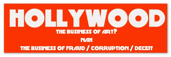<em>Hollywood?! Corruption?!? Fraud??? Never! Slander! Lies!</em>