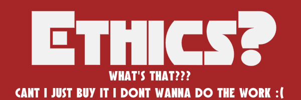 "Red colored banner with text ""Ethics? What's that??? Cant i just buy it i dont wanna do the work :("""