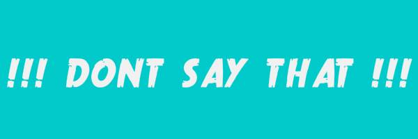 "Blue colored banner with text ""!!! Dont Say That !!!"""