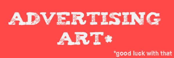 "Red colored banner with text ""Advertising Art*"" and sub text ""* good luck with that"""