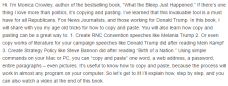 """If you cannot read the image... Blurb for What The Bleep Just Happened: The Warrior's Guide To The Great Copy and Paste Paperback – January 11, 2017 by Travis Rosenberg. Text reads as follows: Hi. I'm Monica Crowley, author of the bestselling book, """"What the Bleep Just Happened."""" If there's one thing I love more than politics, it's copying and pasting. I've learned that this invaluable tool is a must have for all Republicans, Fox News Journalists, and those working for Donald Trump. In this book, I will share with you my age old tricks for how to copy and paste. You will also learn how copy and pasting can be a great way to: 1. Create RNC Convention speeches like Melania Trump 2. Or even copy works of literature for your campaign speeches like Donald Trump did after reading Mein Kampf 3. Create Strategy Policy like Steve Bannon did after reading """"Birth of a Nation."""" Using simple commands on your Mac or PC, you can """"copy and paste"""" one word, a web address, a password, entire paragraphs – even pictures. It's useful to know how to copy and paste, because the process will work in almost any program on your computer. So let's get to it! I'll explain how, step by step, and you can also watch a video at the end of this book."""