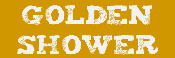 """Dark yellow colored banner with text """"Golden Shower"""""""