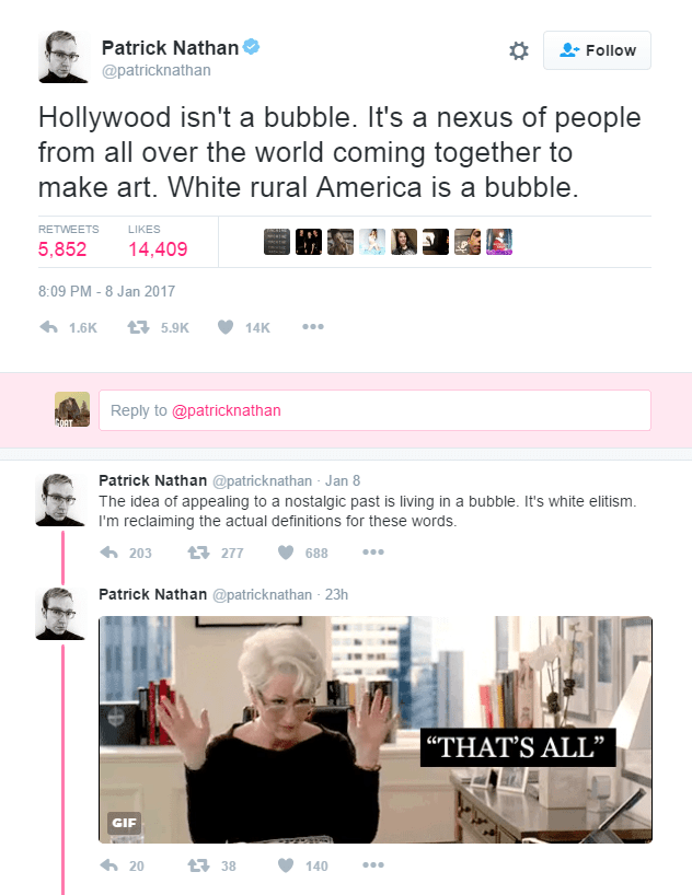 A screenshot of Patrick Nathan's tweets. Text reads as follows: Hollywood isn't a bubble. It's a nexus of people from all over the world coming together to make art. White rural America is a bubble. The idea of appealing to a nostalgic past is living in a bubble. It's white elitism. I'm reclaiming the actual definitions for these words.