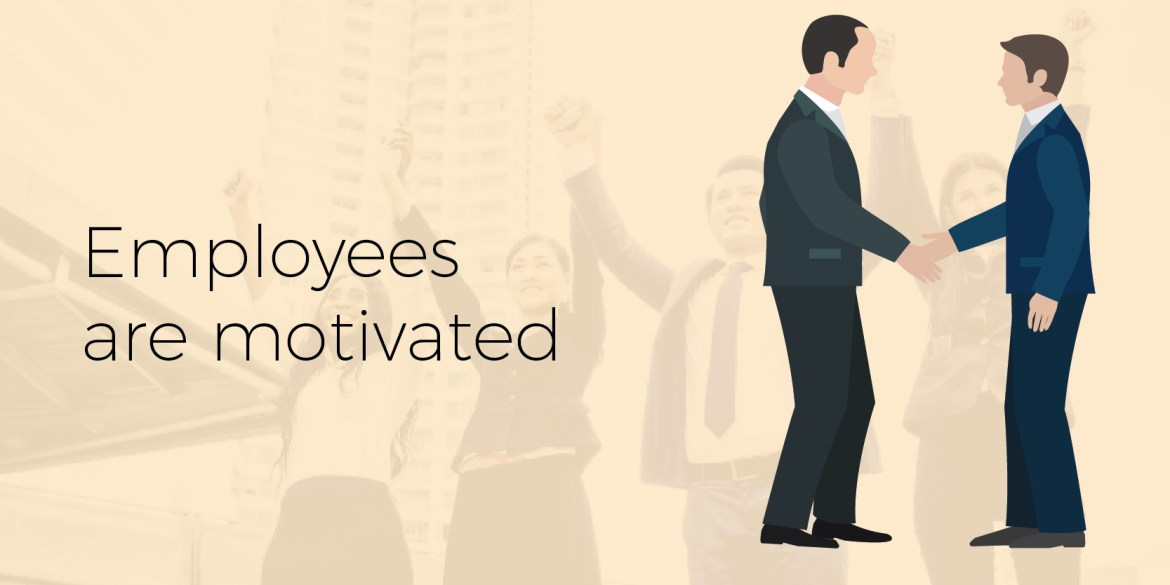 Employees are motivated