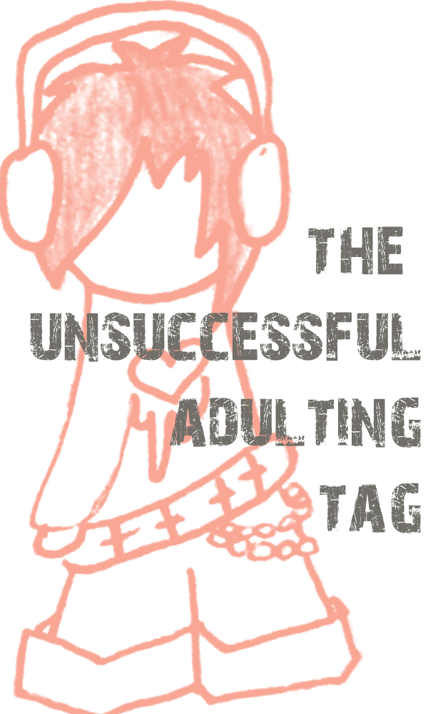 unsuccessfuladultingtag - De unsuccessful adulting tag