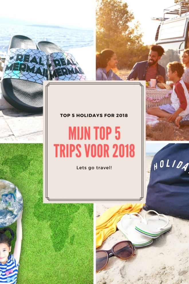 TOP 5 HOLIDAYS for 2018 - Mijn 5 top reisbestemmingen voor 2018!
