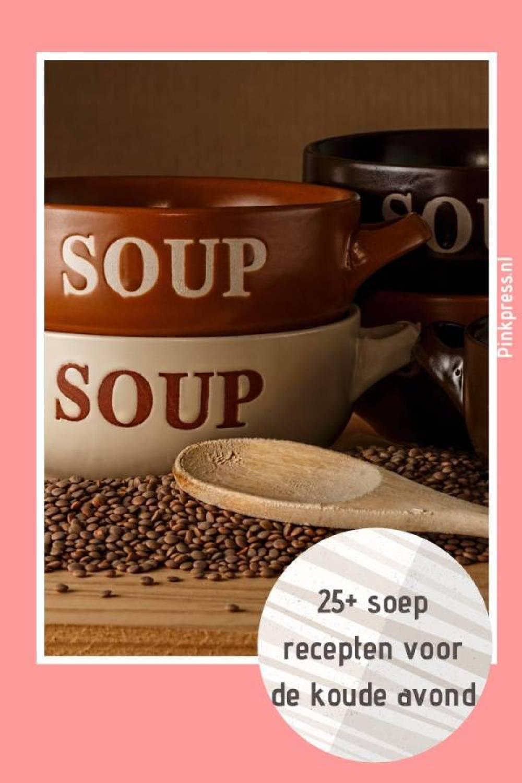 25 soeprecepten voor de koude avond - De allerlekkerste soep recepten voor de koele avonden
