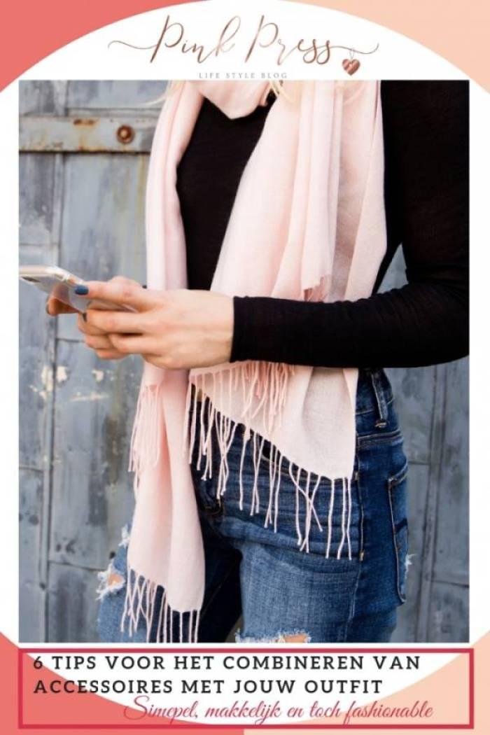 6 Tips voor het combineren van accessoires met jouw outfit - 6 Tips voor het combineren van accessoires met jouw outfit