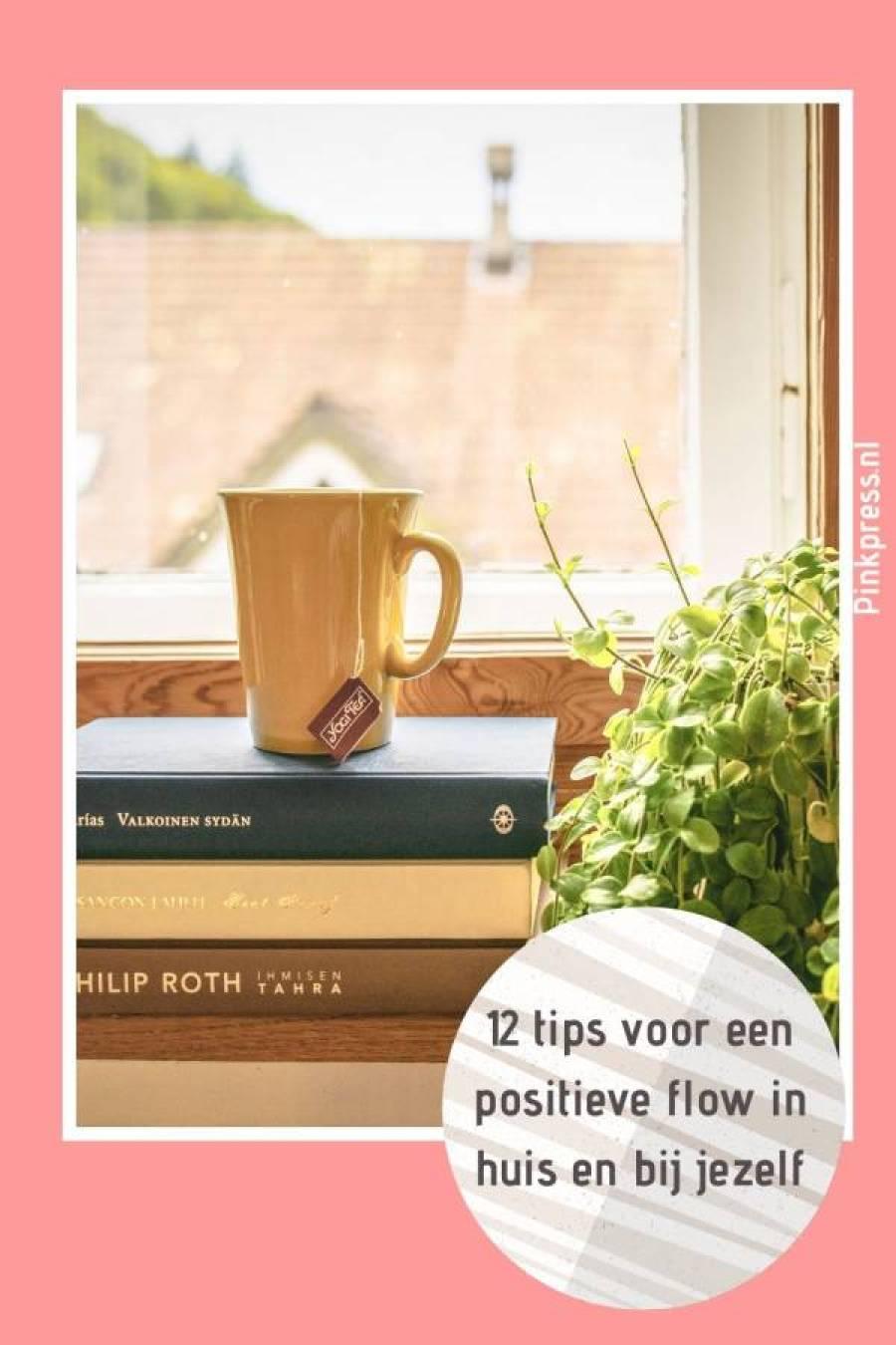 12 tips voor een positieve flow - 12 Tips voor een positieve flow in huis en bij jezelf