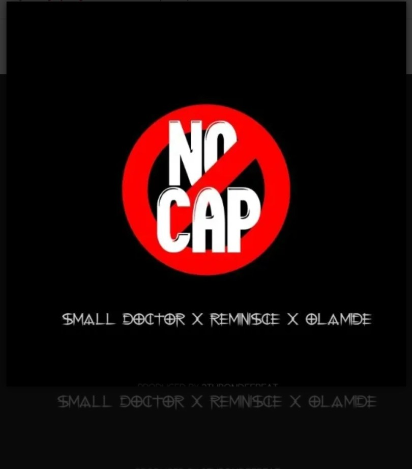 Small Doctor ft Olamide x Reminisce - No Cap Mp3 Download