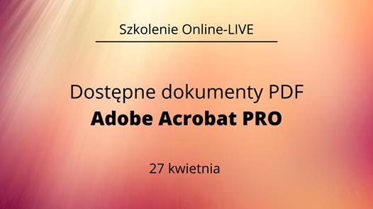 Plakat promujący szkolenie Dostępne dokumenty PDF Adobe Acrobat PRO