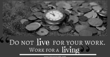 Do not live for your work. Work for a living