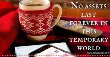 No assets last forever in this temporary world
