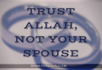 TRUST ALLAH ,NOT YOUR SPOUSE