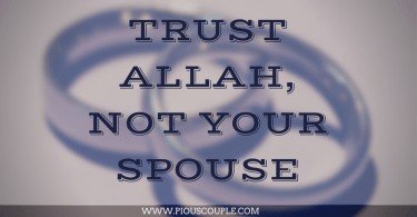 TRUST ALLAH ,NOT YOUR SPOUSE