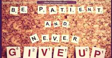 be patient and never give up