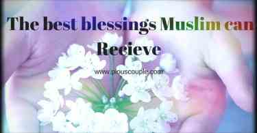 The best blessings a Muslim can recieve