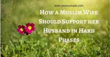 How a Muslim Wife Should Support her Husband in Hard Phases