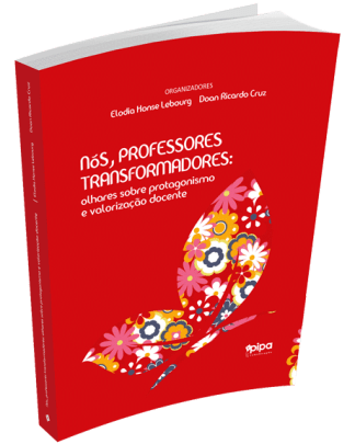 Nós, professores transformadores: olhares sobre protagonismo e valorização docente