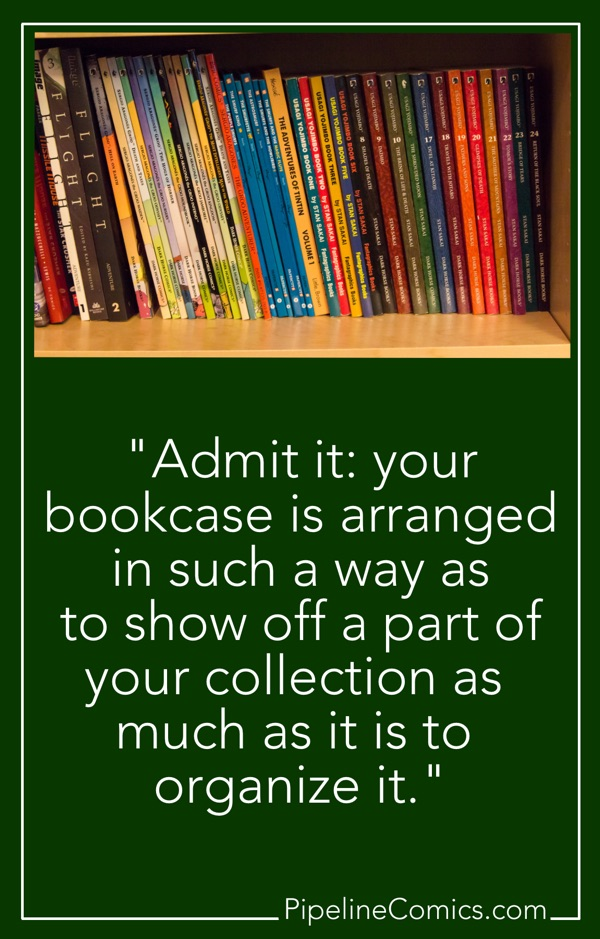 You arrange your bookshelf to show off as much as to rearrange.