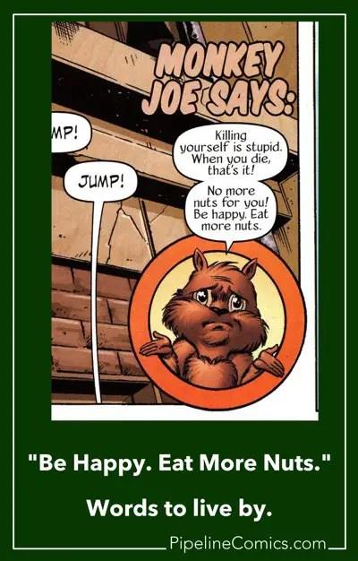 Monkey Joe has words of wisdom. Eat more nuts.