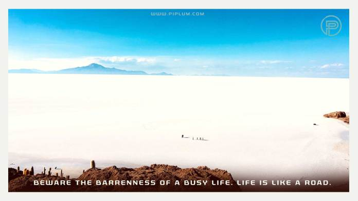 Beware-the-barrenness-of-a-busy-life.Life-is-like-a-road.-Ispirational-quote