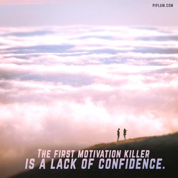 A-motivation-killer-is-a-lack-of-confidence-inspirational-life-lesson-quote