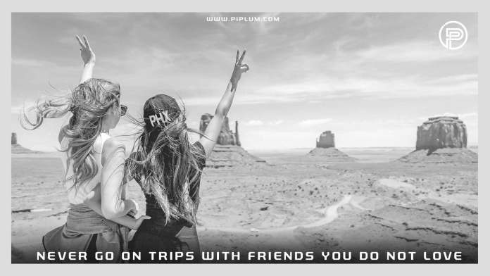 Never-Go-On-Trips-With-Friends-You-Do-Not-Love-Inspirational-Quote