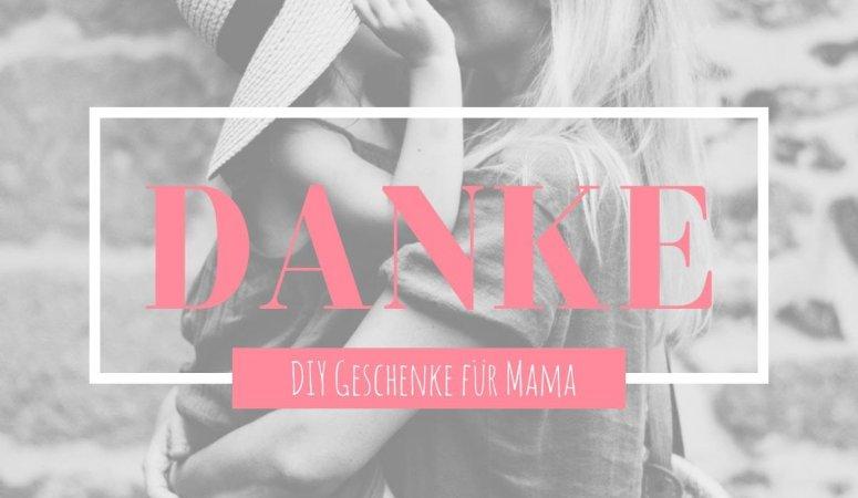 Die schönsten DIY Geschenke zum Muttertag