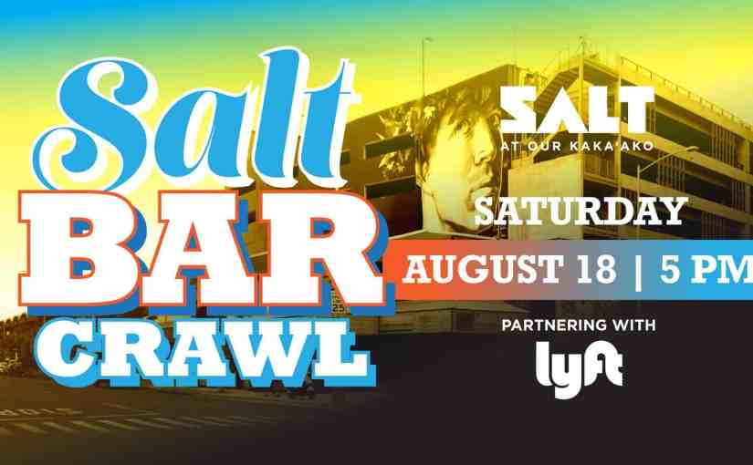 Bar Crawl at SALT Our Kaka'ako 8/18