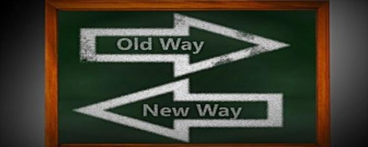"""OLD WAY NEW WAY"" YOUR CHOICE!"