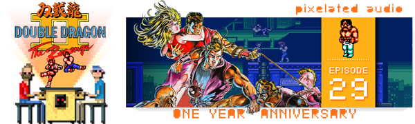 Pixelated Audio - Video Game Music podcast and Retro Gaming Double Dragon II: The Revenge Episode 29