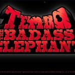 Tembo the Badass Elephant: la gioia di spaccare tutto