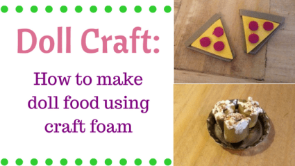 Doll Craft: How To Make Doll Food Using Craft Foam