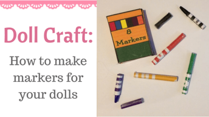 Doll Craft: How To Make Markers For Your Dolls!