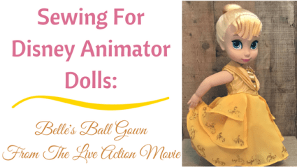 Sewing For Disney Animator Dolls: Belle's Live Action Ball Gown