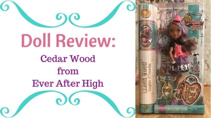 Doll Review: Cedar Wood From Ever After High