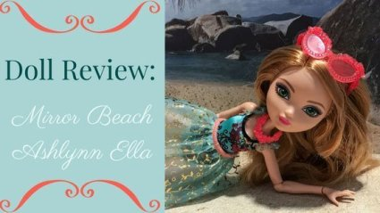 Doll Review: Mirror Beach Ashlynn Ella.
