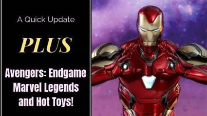 A Quick Update Plus Avenger: Endgame Marvel Legends and Hot Toys!