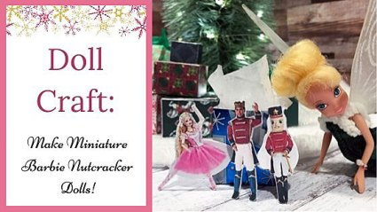 Doll Craft: How To Make Miniature Barbie Nutcracker Dolls Feature Image.
