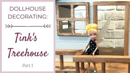 Dollhouse Decorating: Tink's Treehouse Part 1