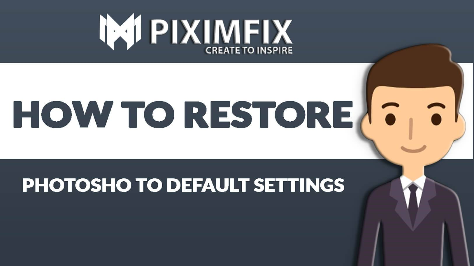 HOW TO RESTORE PHOTOSHOP TO DEFAULT SETTINGS