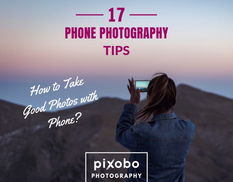 17 Phone Photography Tips-How to Take Good Photos with Phone