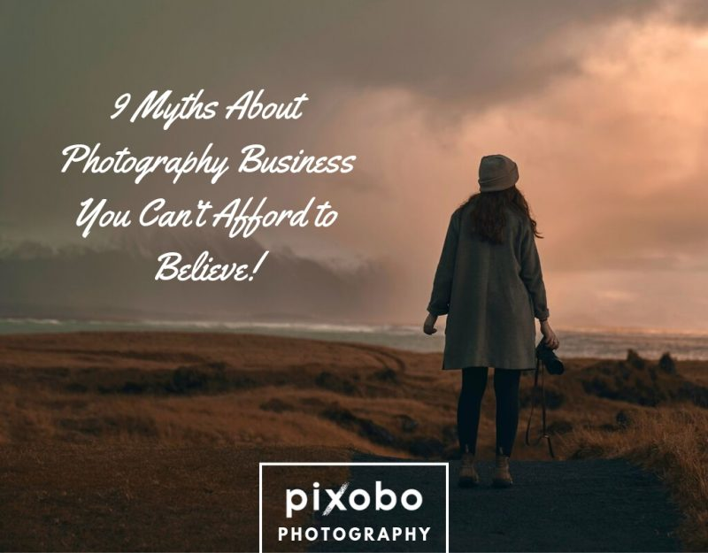 9 Myths About Photography Business You Can't Afford to Believe!
