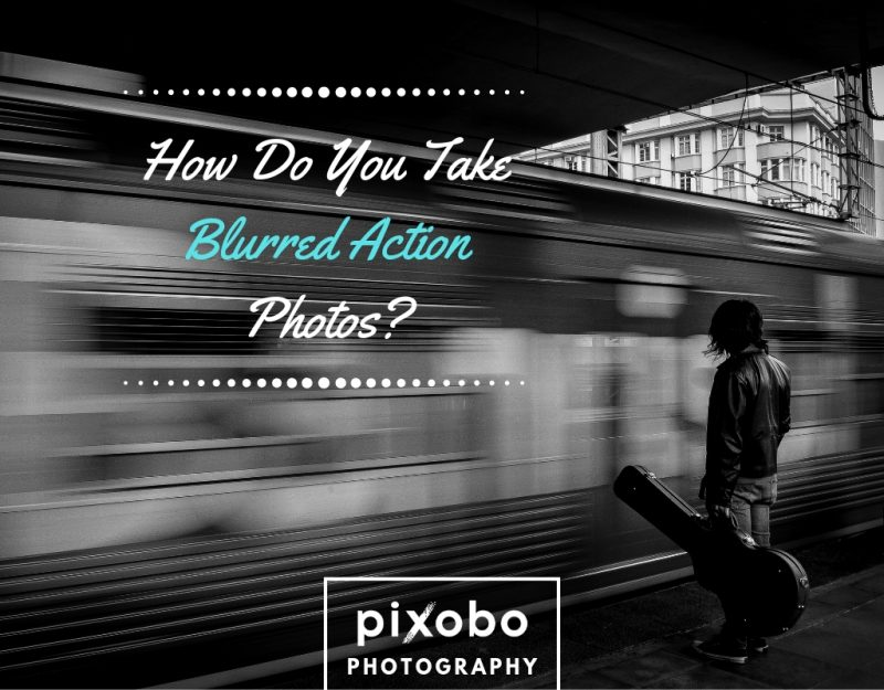 How Do You Take Blurred Action Photos