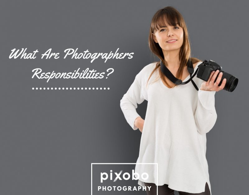 What Are Photographers Responsibilities_
