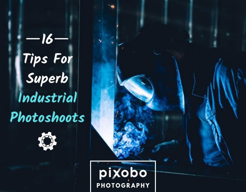 16 Tips For Superb Industrial Photoshoots